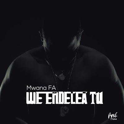 Download Audio   MwanaFA - We Endelea Tu