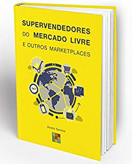 Supervendedores do Mercado Livre e outros Marketplaces - Andre Santos