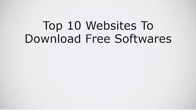 Top 10 Websites To Download Free Softwares