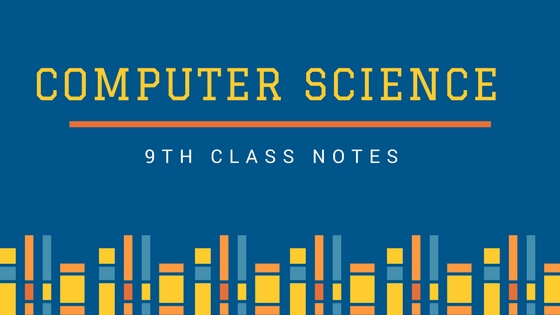 9th Class Computer Science Notes with Solved Exercises PDF