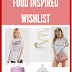 Top 5 - Food Inspired Wishlist