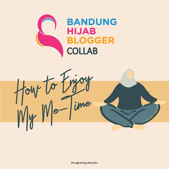 Kolaborasi Bandung Hijab Blogger - How To Enjoy Me Time