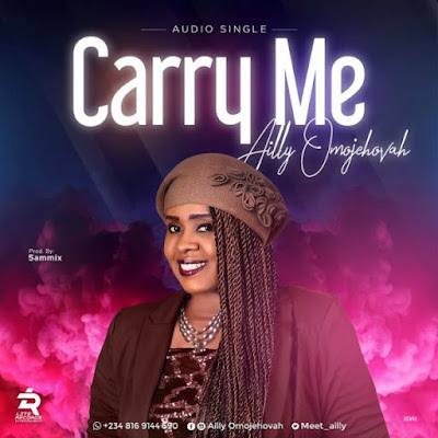 Carry Me by Ailly Omojehovah Lyrics + Mp3