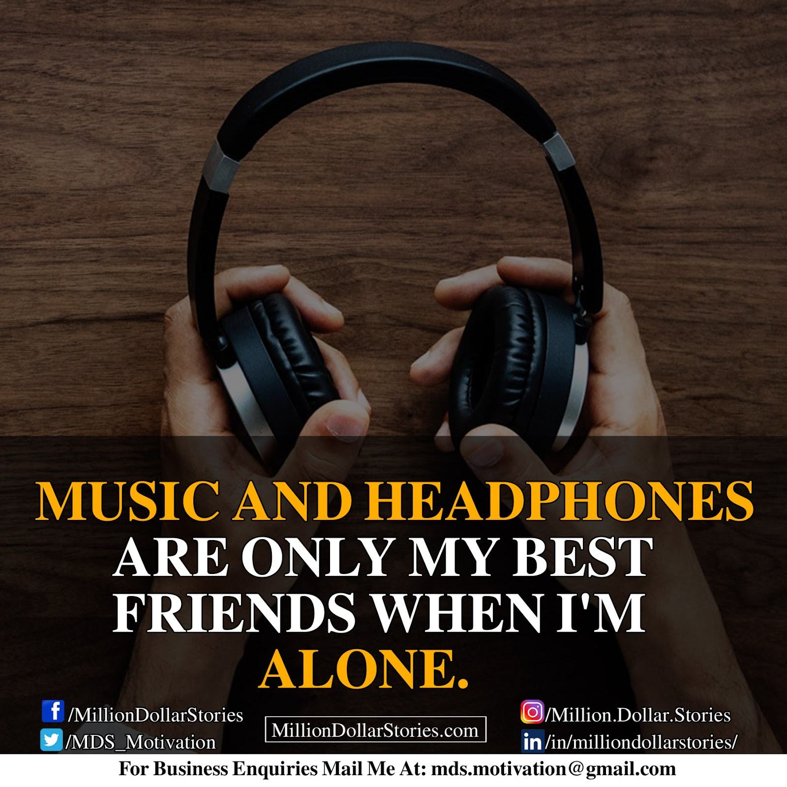 MUSIC AND HEADPHONES ARE ONLY MY BEST FRIENDS WHEN I'M ALONE.