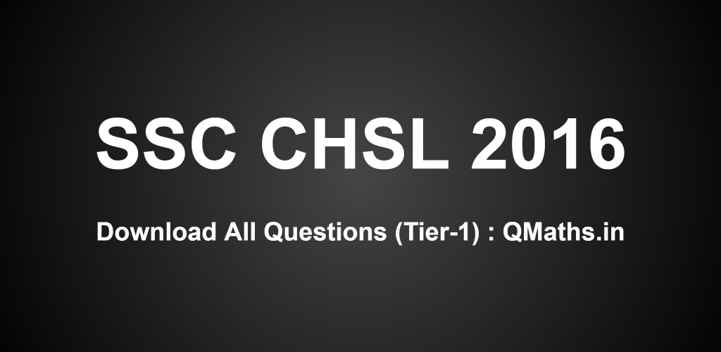 SSC CHSL 2016 Tier-1 All Question Papers with Answer keys