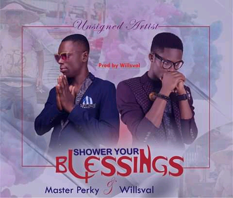 [Download Music] Master Perky ft Willsval Shower Your Blessing