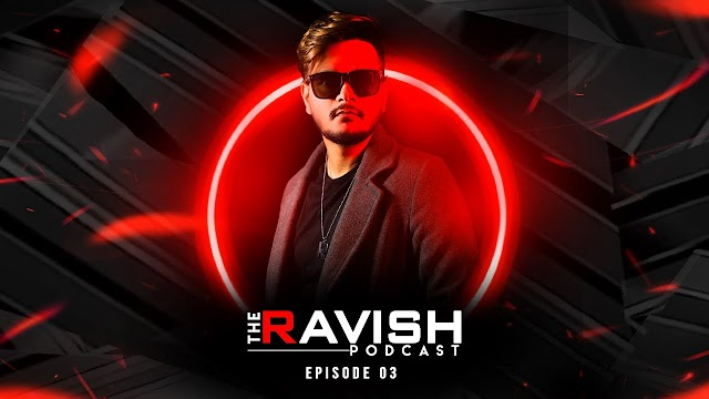 The Ravish Podcast Episode 3 Best Podcast Free Download