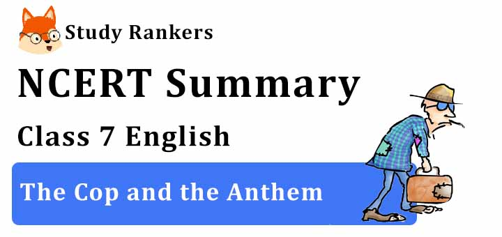 Chapter 4 The Cop and the Anthem Class 7 English Summary