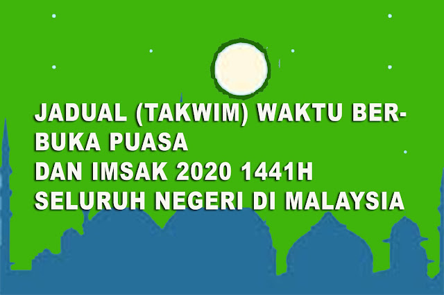 jadual berbuka puasa negeri seluruh negeri malaysia, jadual berbuka puasa negeri di malaysia 2020,