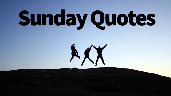 55 Sunday Quotes Best Sunday Quotes For You To Be Joyful Human
