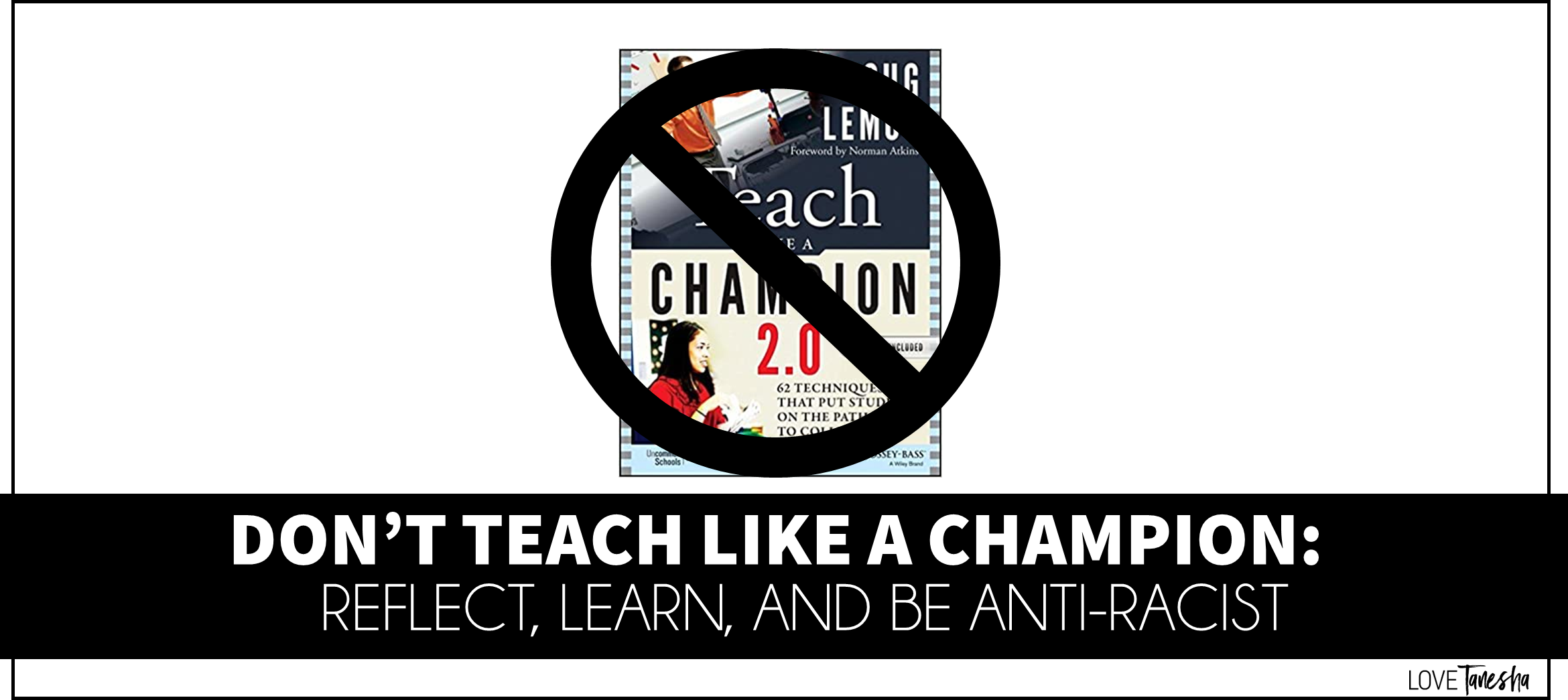 Don't Teach Like a Champion: Reflect, Learn, & Be Anti-Racist