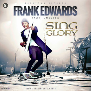 Gospel Song: Download Sing Glory By Frank Edwards + Lyrics Ft Chelsea