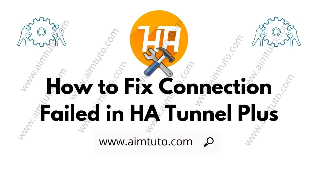 How to Fix Connection Failed in HA Tunnel Plus