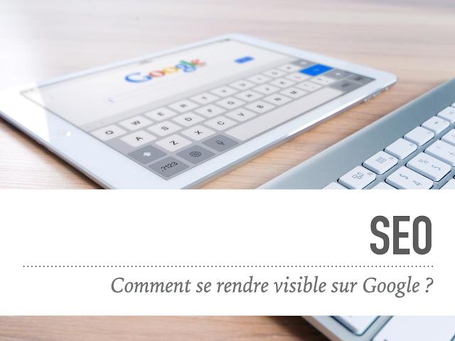 SEO : Comment se rendre visible sur Google ?