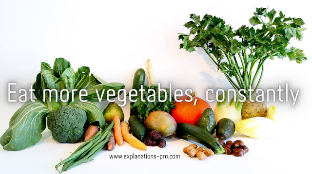 Eat more vegetables, constantly