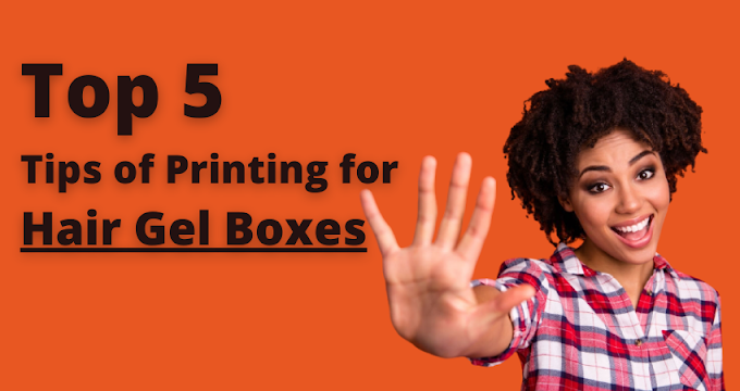 Top 5 Tips of Printing for Hair Gel Boxes
