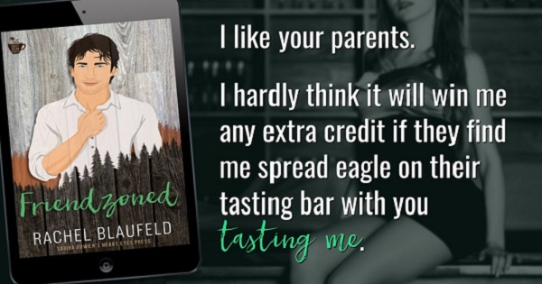 I like your parents. I hardly think it will win me any extra credit if they find me spread eagle on their tasting bar with you tasting me.