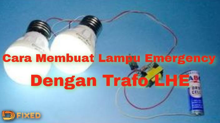 Cara Membuat Lampu Emergency Dengan Trafo LHE