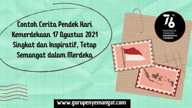 Contoh Cerita Pendek Kemerdekaan Indonesia 17 Agustus 2021 Singkat dan Inspiratif