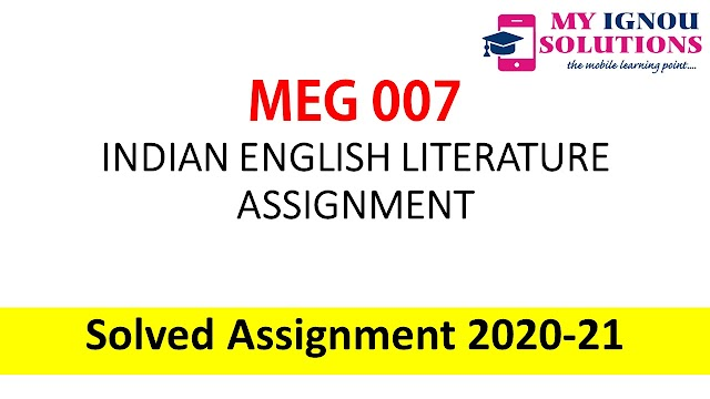 MEG 07 INDIAN ENGLISH LITERATURE ASSIGNMENT  Solved Assignment 2020-21