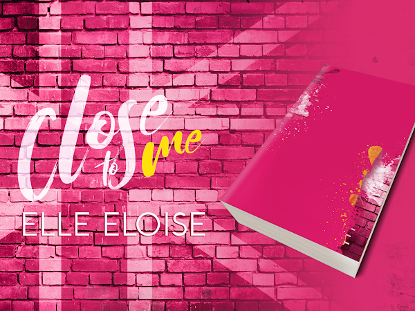 *Cover Reveal* CLOSE TO ME di Elle Eloise