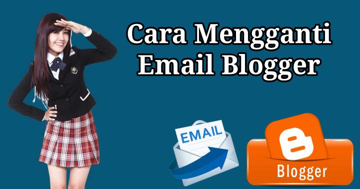 Cara Mengganti Email Blog - Mudah Banget!