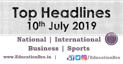 Top Headlines 10th July 2019: EducationBro