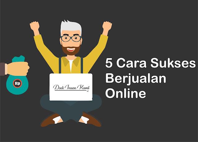 5 Cara Sukses Berjualan Online - Sukses Berbisnis Online