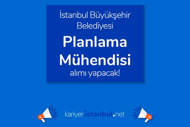 İstanbul Büyükşehir Belediyesi, Planlama Mühendisi alımı yapacak. İBB Kariyer iş ilanı şartları kariyeristanbul.net'te!