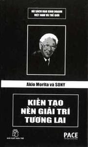 Akio Morita Và Sony - Kiến Tạo Nền Giải Trí Tương Lai - Lê Nguyễn