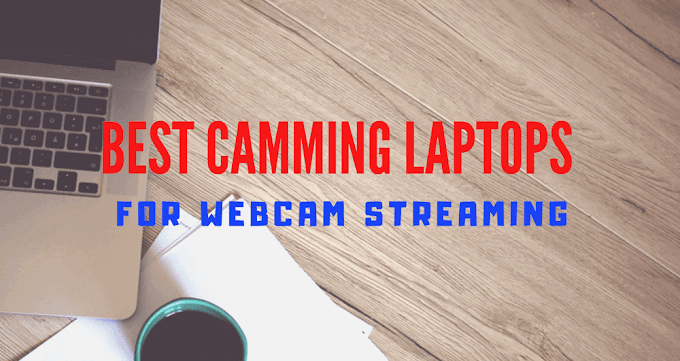 10 Best Camming Laptops For Webcam Streaming 2020 [laptop Buyer's Guide]