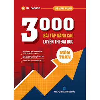 3000 Bài Tập Nâng Cao Luyện Thi Đại Học Môn Toán - Lê Văn Tuấn ebook PDF-EPUB-AWZ3-PRC-MOBI