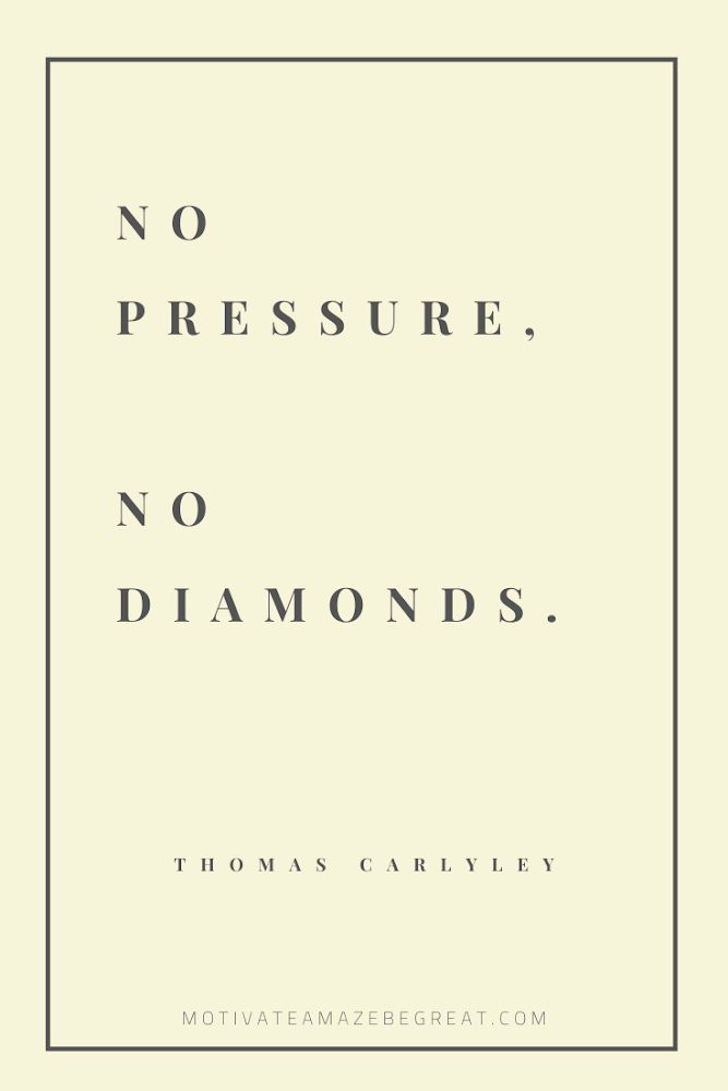 "Short Success Quotes And Sayings: ""No pressure, no diamonds."" - Thomas Carlyle"