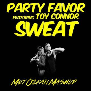 Party Favor ft. Toy Connor - Sweat (Met Özkan Mashup)