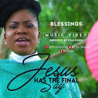Download Blessings Ng – Jesus Has The Final Say    Audio & Video @I_am_Blessings
