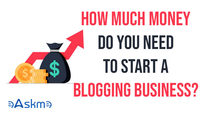 How much money do you need to start a blogging business: eAskme