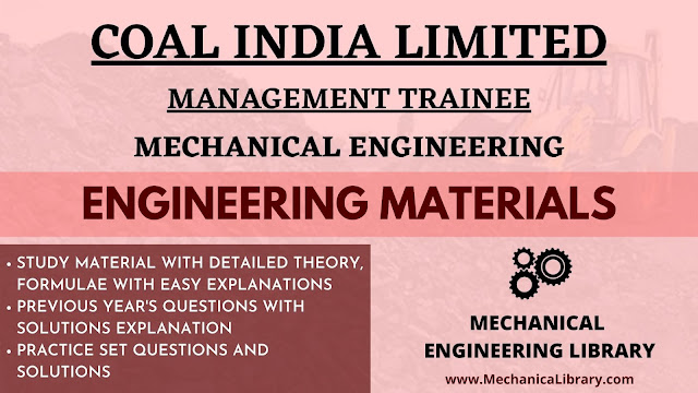 ENGINEERING MATERIALS - COAL INDIA LIMITED MANAGEMENT TRAINEE RECRUITMENT EXAM STUDY MATERIAL - MECHANICAL ENGINEERING - FREE DOWNLOAD PDF - MechanicaLibrary.com EXCLUSIVE
