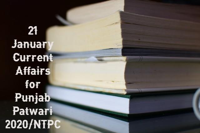 21 January Current Affairs for Punjab Patwari 2020/NTPC
