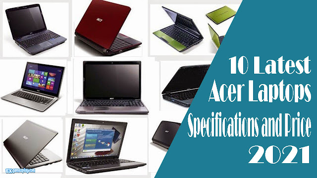 10 Latest Acer Laptops Specifications and Price 2021