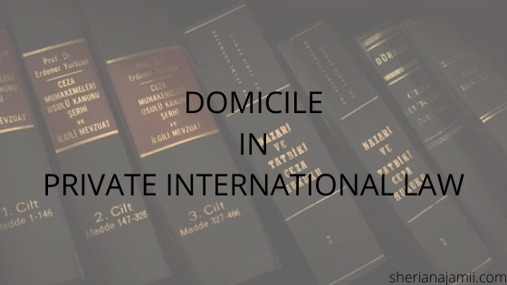 What is Domicile in Private international Law or Conflict of Laws. The ultimate Guide