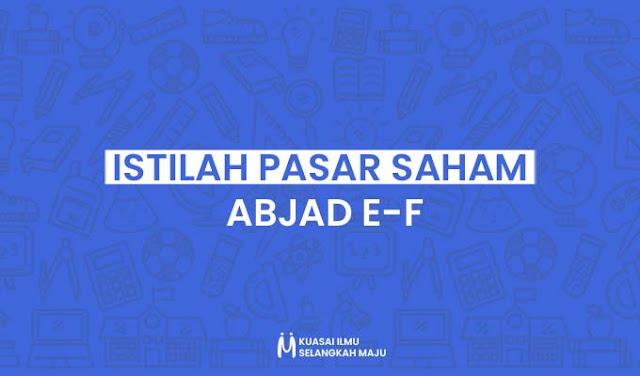 Istilah-istilah dalam Pasar Saham Abjad E sampai F