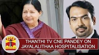 Thanthi TV CNE Pandey on Jayalalithaa Hospitalisation | Thanthi Tv