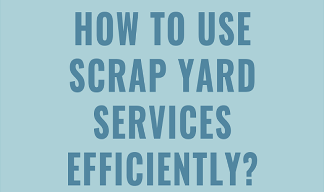 How to Use Scrap Yard Services Efficiently?