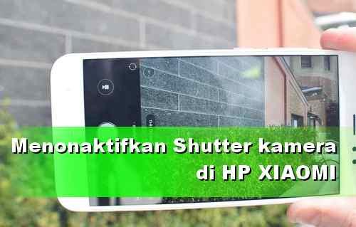 Cara Matikan suara Jepretan kamera HP Xiaomi
