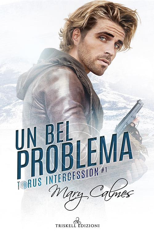 """Libri in uscita: """"Un bel problema"""" (Serie Torus Intercession #1) di Mary Calmes"""