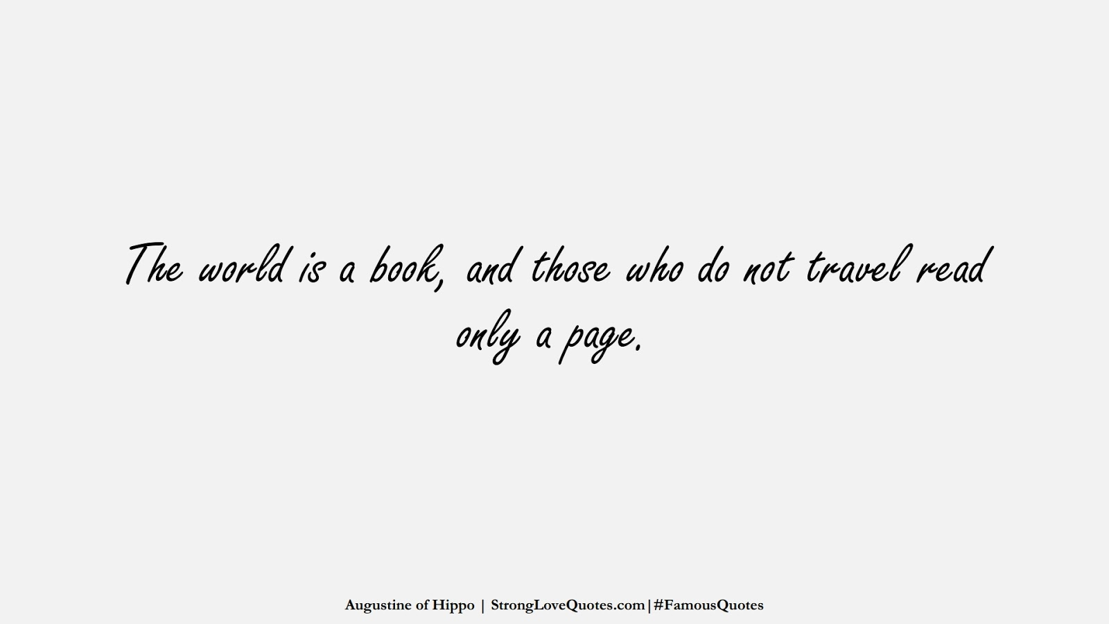 The world is a book, and those who do not travel read only a page. (Augustine of Hippo);  #FamousQuotes