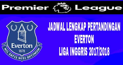 Jadwal everton di liga inggris 2017-2018