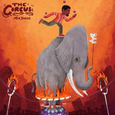 Mick Jenkins - The Circus (2020) - Album Download, Itunes Cover, Official Cover, Album CD Cover Art, Tracklist, 320KBPS, Zip album