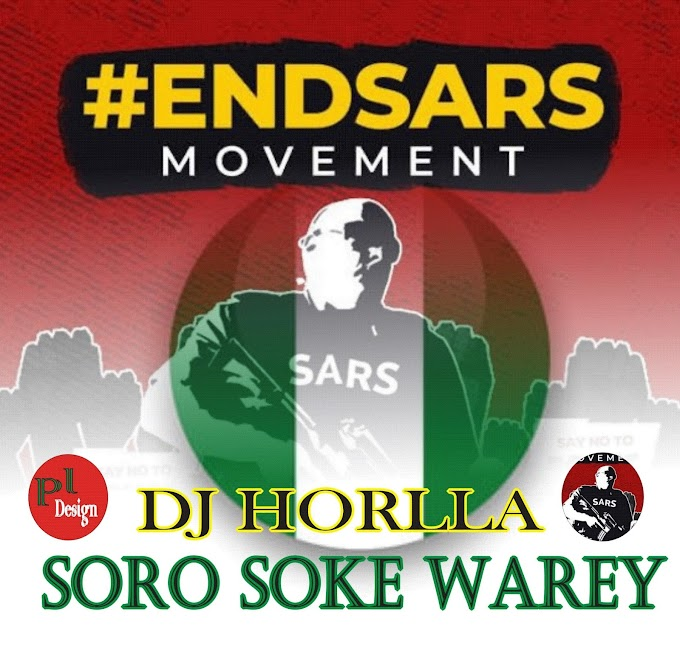 DJ Horlla - Soro Soke Warey Mix (End Sars)