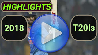 2018 T20I Cricket Matches Highlights Videos